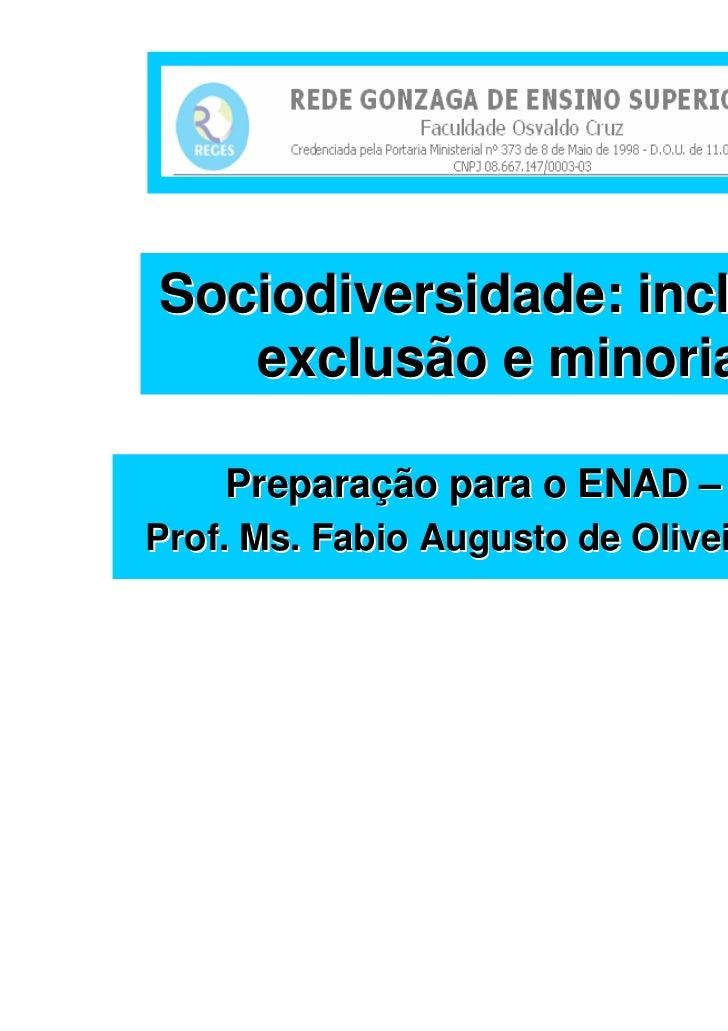 Sociodiversidade: inclusão,   exclusão e minorias    Preparação para o ENAD – 2011Prof. Ms. Fabio Augusto de Oliveira Santos