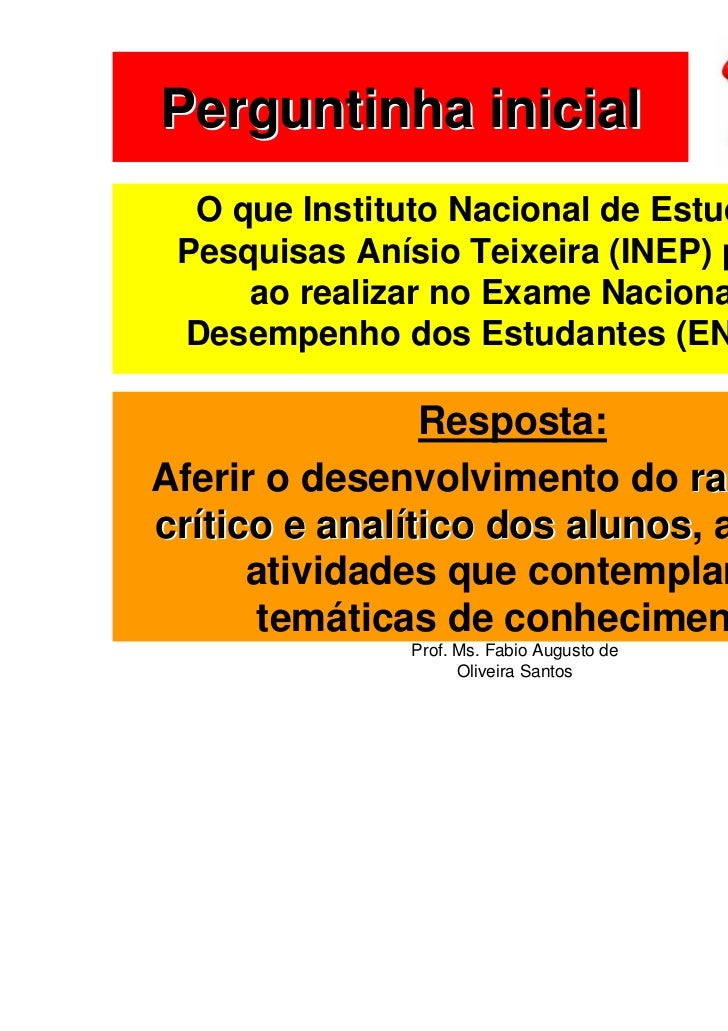Perguntinha inicial  O que Instituto Nacional de Estudos e Pesquisas Anísio Teixeira (INEP) pretende     ao realizar no Ex...