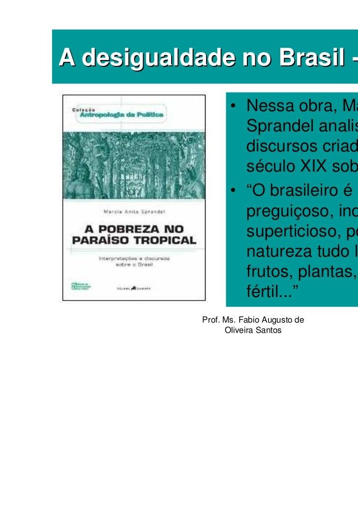 A desigualdade no Brasil - Teorias                   • Nessa obra, Márcia Anita                     Sprandel analisa os   ...