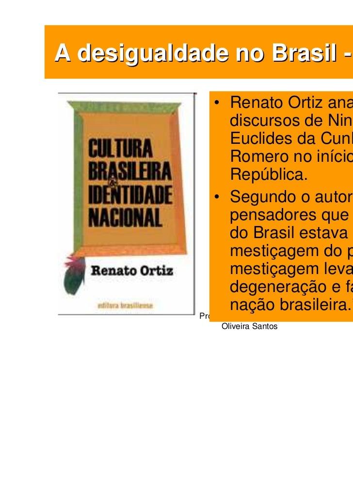 A desigualdade no Brasil - Teorias               • Renato Ortiz analisa os                 discursos de Nina Rodrigues,   ...