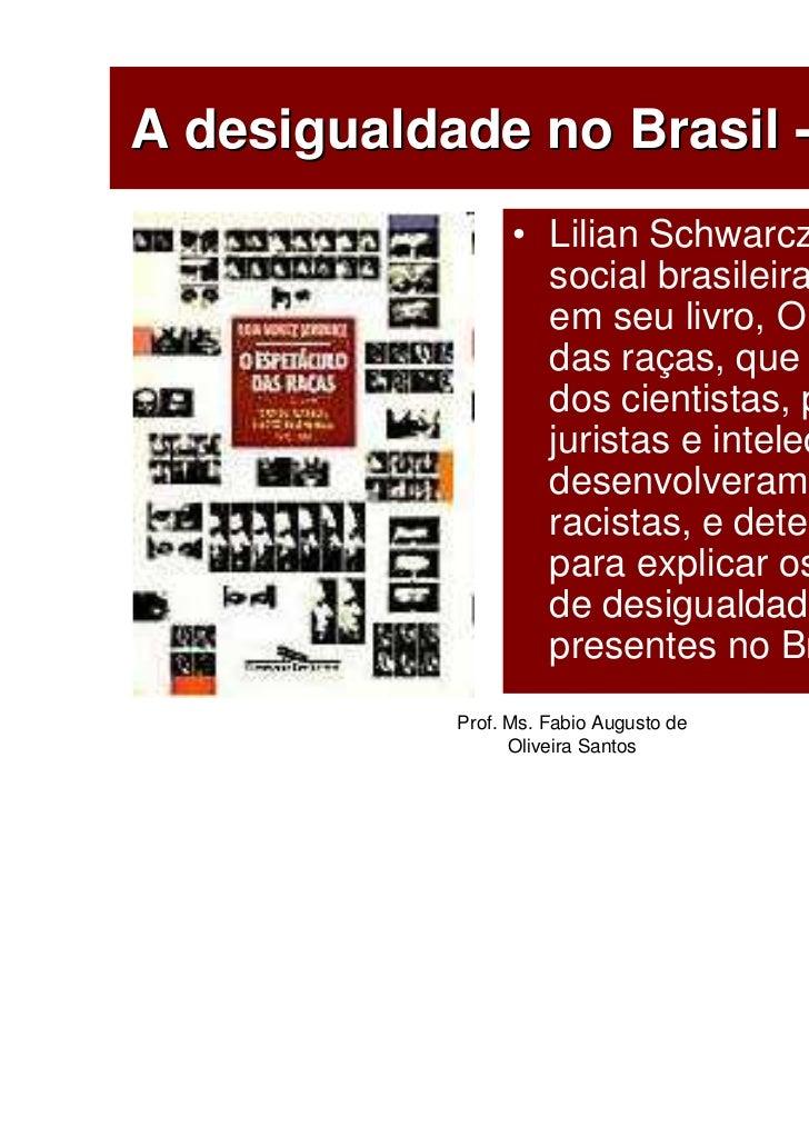 A desigualdade no Brasil - Teorias                  • Lilian Schwarcz, cientista                    social brasileira, des...