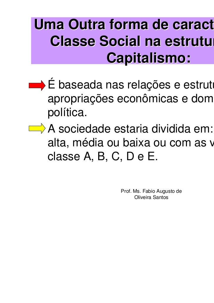 Uma Outra forma de caracterizar a Classe Social na estrutura do         Capitalismo: É baseada nas relações e estruturas d...