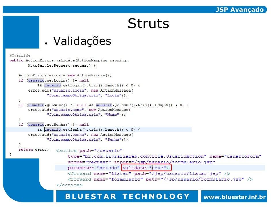 JSP Avançado               Struts Validações      BLUESTAR TECHNOLOGY   www.bluestar.inf.br
