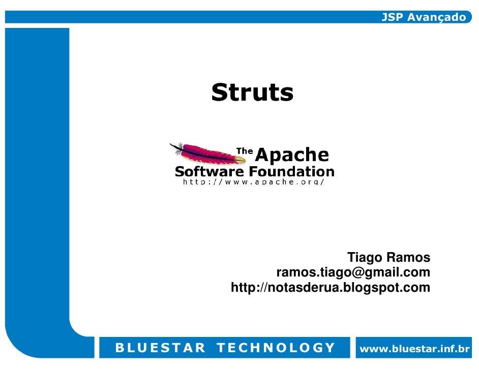 JSP Avançado             Struts                                  Tiago Ramos                   ramos.tiago@gmail.com      ...
