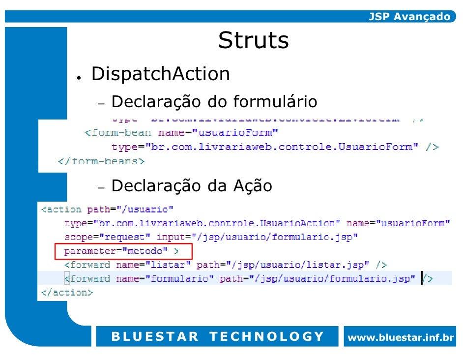 JSP Avançado                  Struts DispatchAction     Declaração do formulário –         Declaração da Ação –         BL...