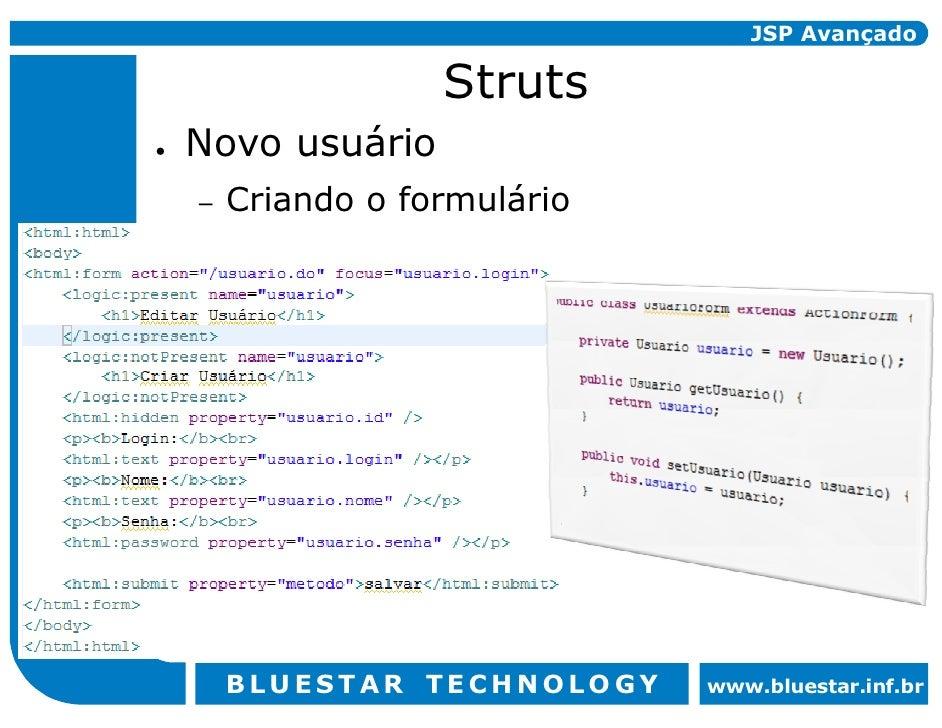 JSP Avançado                  Struts Novo usuário     Criando o formulário –         BLUESTAR TECHNOLOGY    www.bluestar.i...