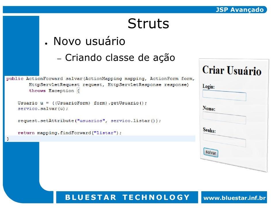 JSP Avançado                  Struts Novo usuário     Criando classe de ação –         BLUESTAR TECHNOLOGY      www.bluest...