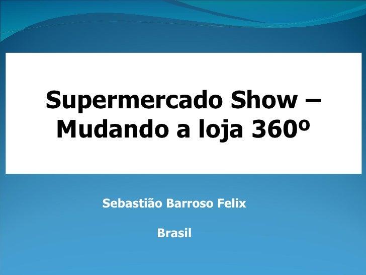 Supermercado Show – Mudando a loja 360º Sebastião Barroso Felix Brasil