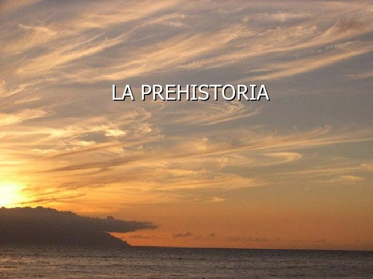 <ul><li>LA PREHISTORIA </li></ul>