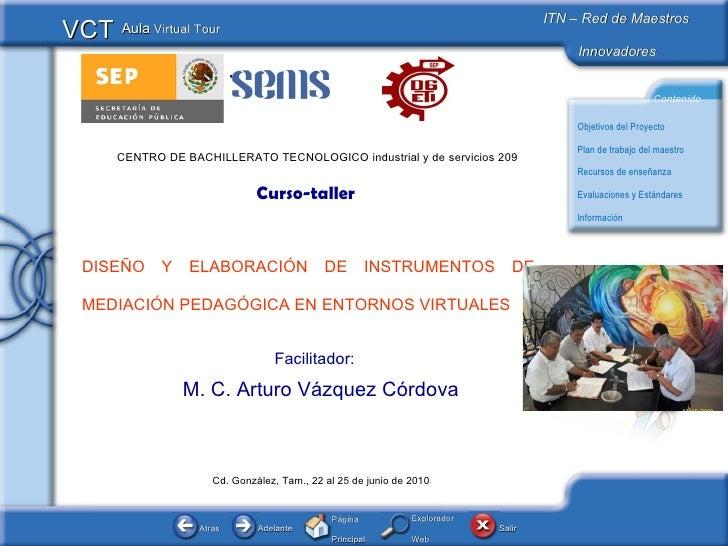 Curso-taller  DISEÑO Y ELABORACIÓN DE INSTRUMENTOS DE MEDIACIÓN PEDAGÓGICA EN ENTORNOS VIRTUALES  Facilitador:  M. C. Artu...
