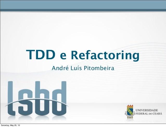 TDD e RefactoringAndré Luís PitombeiraSaturday, May 25, 13