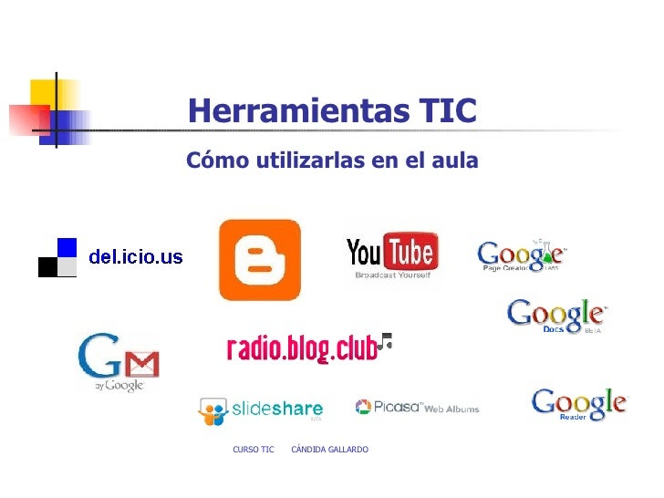 <ul><li>Herramientas TIC </li></ul><ul><li>Cómo utilizarlas en el aula   </li></ul>