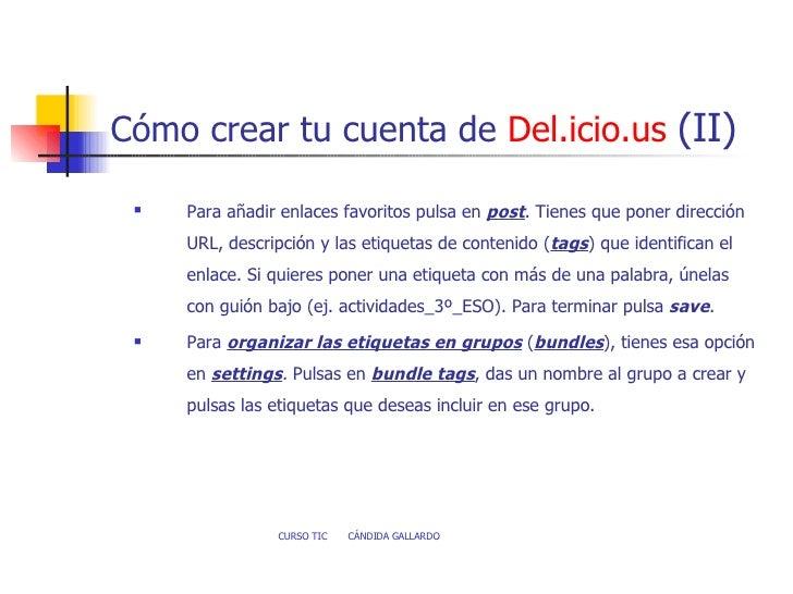 Cómo crear tu cuenta de  Del.icio.us   (II) <ul><li>Para añadir enlaces favoritos pulsa en  post . Tienes que poner direcc...