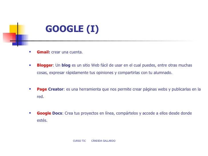 GOOGLE (I) <ul><li>Gmail :  crear una cuenta. </li></ul><ul><li> </li></ul><ul><li>Blogger : Un  blog  es un sitio Web fá...