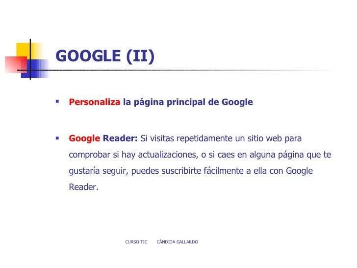 GOOGLE (II) <ul><li>Personaliza  la página principal de Google </li></ul><ul><li> </li></ul><ul><li>Google   Reader :  Si...