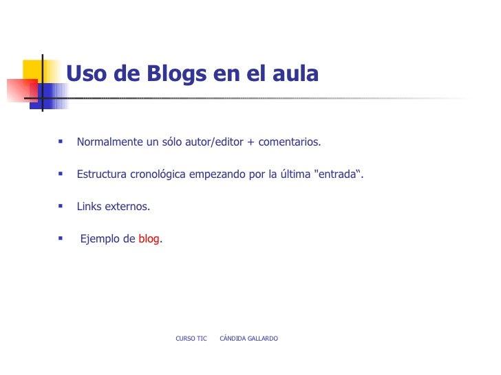Uso de Blogs en el aula   <ul><li>Normalmente un sólo autor/editor + comentarios. </li></ul><ul><li>Estructura cronológica...