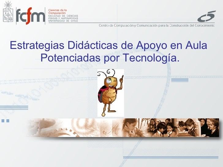 Estrategias Didácticas de Apoyo en Aula  Potenciadas por Tecnología.