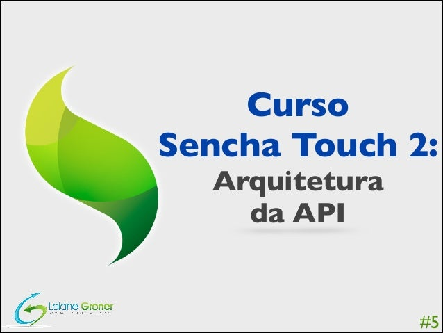 Curso  Sencha Touch 2:  Arquitetura   da API  #5