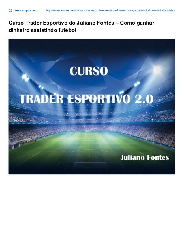 renercampos.com http://renercampos.com/curso-trader-esportivo-do-juliano-fontes-como-ganhar-dinheiro-assistindo-futebol/ C...