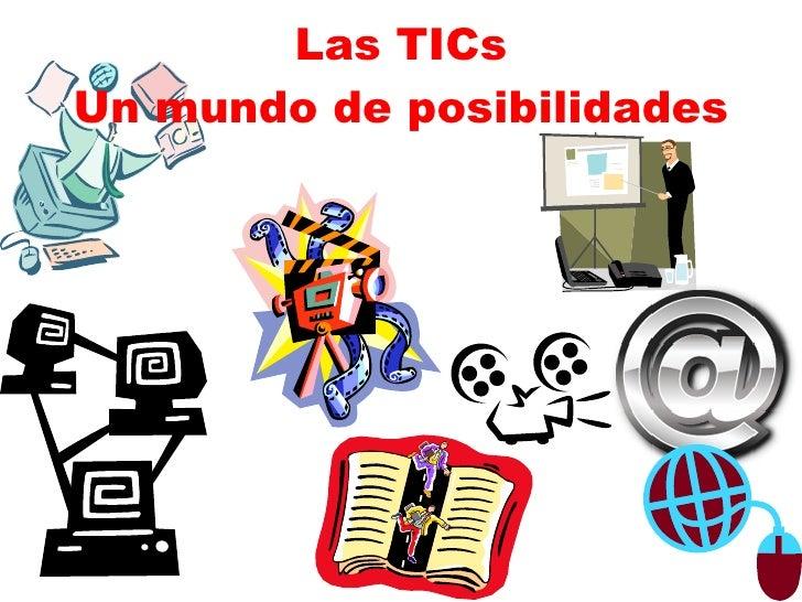 Las TICs Un mundo de posibilidades