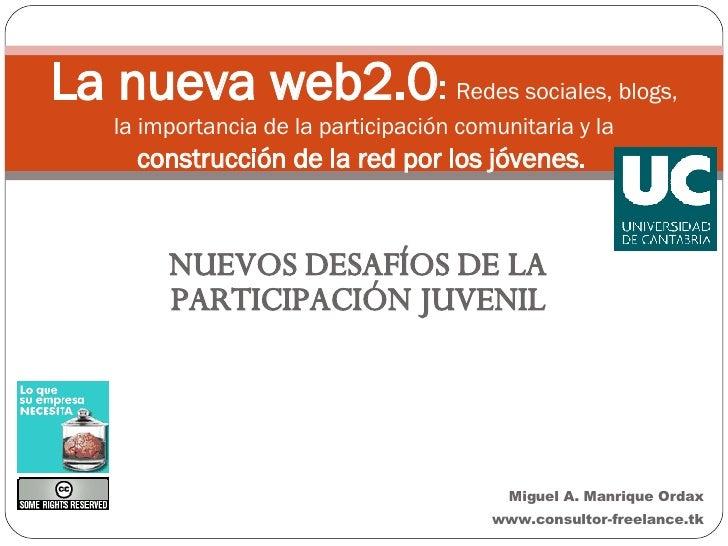 NUEVOS DESAFÍOS DE LA PARTICIPACIÓN JUVENIL La nueva web2.0 :  Redes sociales, blogs, la importancia de la participación c...