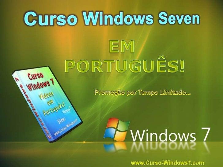 Curso Windows Seven<br />em <br />Português!<br />Promoção por Tempo Limitado...<br />www.Curso-Windows7.com<br />