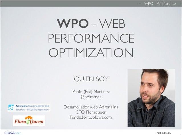 -  WPO - Pol Martinez  WPO - WEB  PERFORMANCE  OPTIMIZATION QUIEN SOY Pablo (Pol) Martínez  @polmtnez  ! Desarrollador...