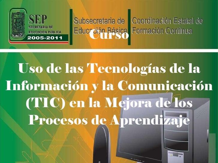 Curso Uso de las Tecnologías de la Información y la Comunicación (TIC) en la Mejora de los Procesos de Aprendizaje