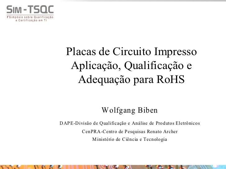 Placas de Circuito Impresso    Aplicação, Qualificação e     Adequação para RoHS                    Wolfgang Biben DAPE-Di...