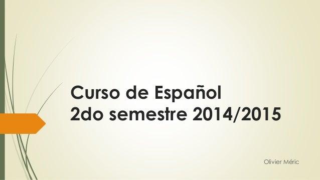 Curso de Español 2do semestre 2014/2015 Olivier Méric