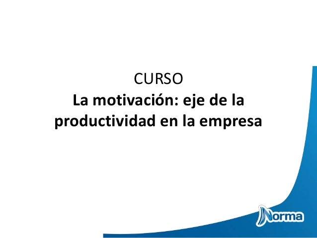 CURSO La motivación: eje de la productividad en la empresa