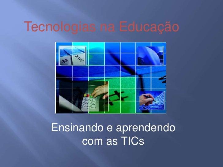 Tecnologias na Educação<br />Ensinando e aprendendo com as TICs<br />