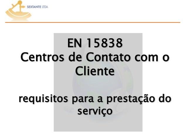 EN 15838 Centros de Contato com o Cliente requisitos para a prestação do serviço