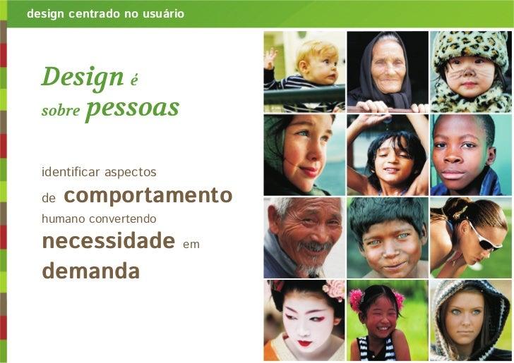 design centrado no usuário  Design é  sobre pessoas  identificar aspectos  de   comportamento  humano convertendo  necessi...