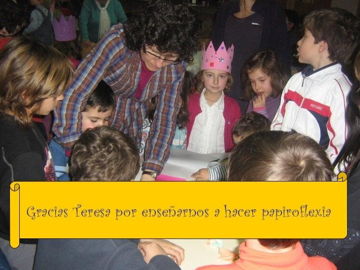 Gracias Teresa por enseñarnos a hacer papiroflexia