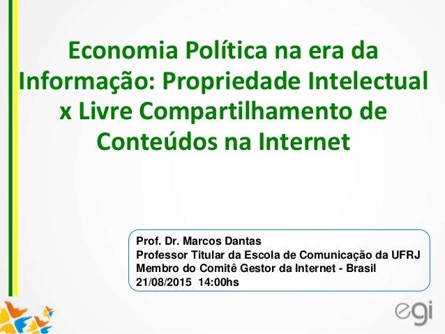 Economia Política na era da Informação: Propriedade Intelectual x Livre Compartilhamento de Conteúdos na Internet Prof. Dr...