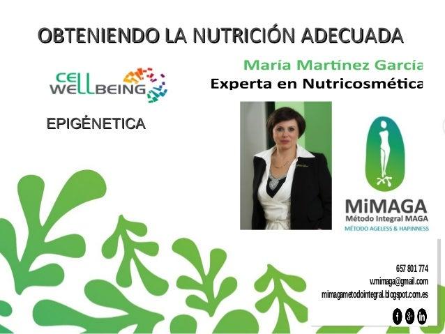657801774 v.mimaga@gmail.com mimagametodointegral.blogspot.com.es EPIGÉNETICAEPIGÉNETICA OBTENIENDO LA NUTRICIÓN ADECUADAO...
