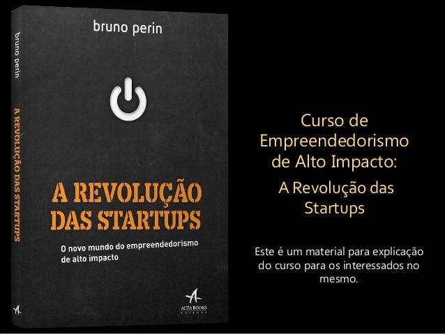 Curso de Empreendedorismo de Alto Impacto: A Revolução das Startups Este é um material para explicação do curso para os in...