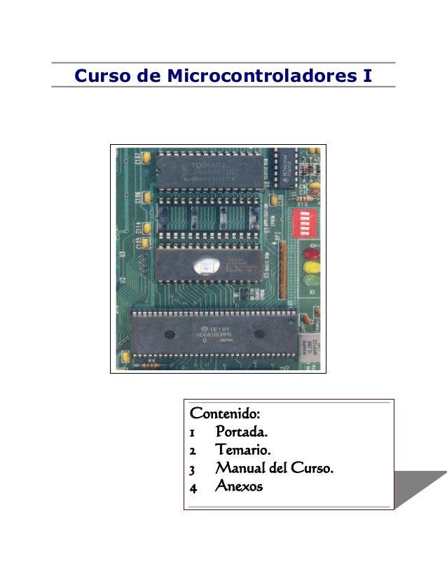 Curso de Microcontroladores I Contenido: 1 Portada. 2 Temario. 3 Manual del Curso. 4 Anexos