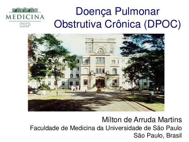 Doença Pulmonar Obstrutiva Crônica (DPOC)  Mílton de Arruda Martins Faculdade de Medicina da Universidade de São Paulo São...