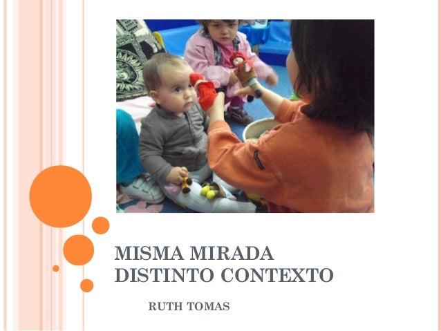 MISMA MIRADA DISTINTO CONTEXTO RUTH TOMAS