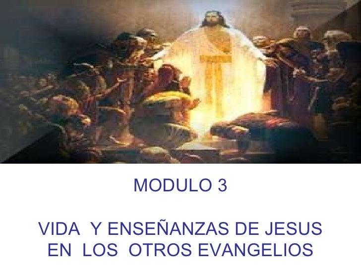 MODULO 3 VIDA  Y ENSEÑANZAS DE JESUS EN  LOS  OTROS EVANGELIOS
