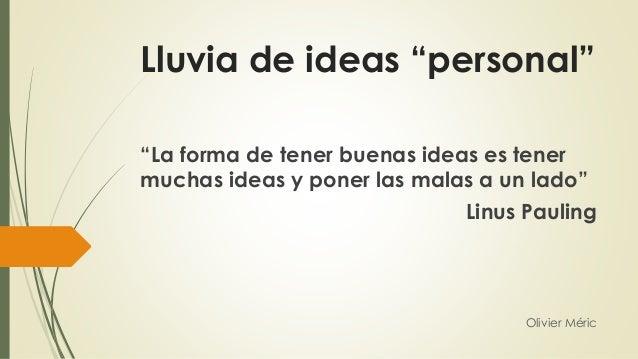 """Lluvia de ideas """"personal"""" Olivier Méric """"La forma de tener buenas ideas es tener muchas ideas y poner las malas a un lado..."""