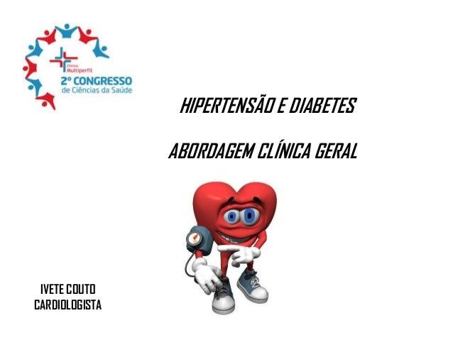 HIPERTENSÃO E DIABETES  ABORDAGEM CLÍNICA GERAL  IVETE COUTO CARDIOLOGISTA