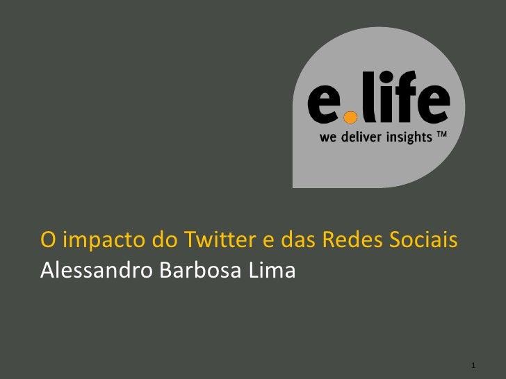 O impacto do Twitter e das Redes Sociais Alessandro Barbosa Lima                                              1