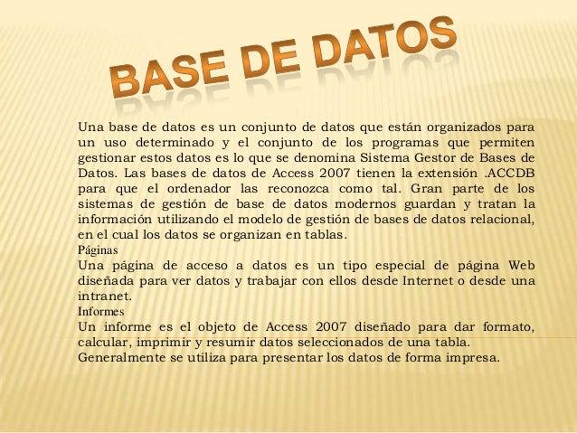 Una base de datos es un conjunto de datos que están organizados paraun uso determinado y el conjunto de los programas que ...