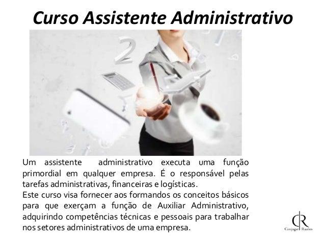Curso Assistente Administrativo  Um assistente administrativo executa uma função primordial em qualquer empresa. É o respo...