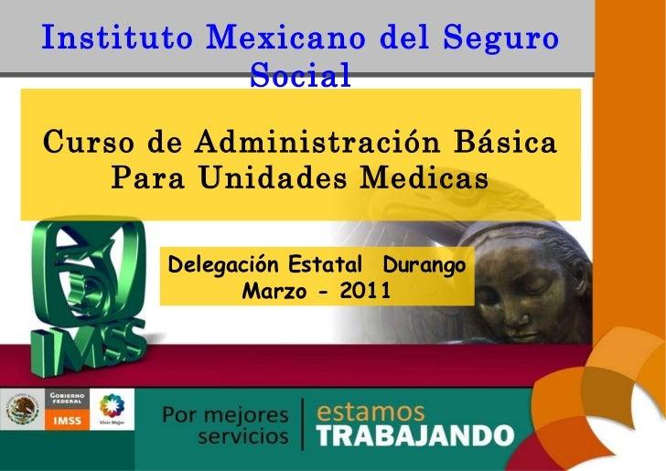 Instituto Mexicano del Seguro Social Curso de Administración Básica Para Unidades Medicas Delegación Estatal  Durango Marz...