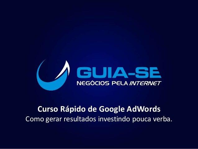 Curso Rápido de Google AdWords Como gerar resultados investindo pouca verba.