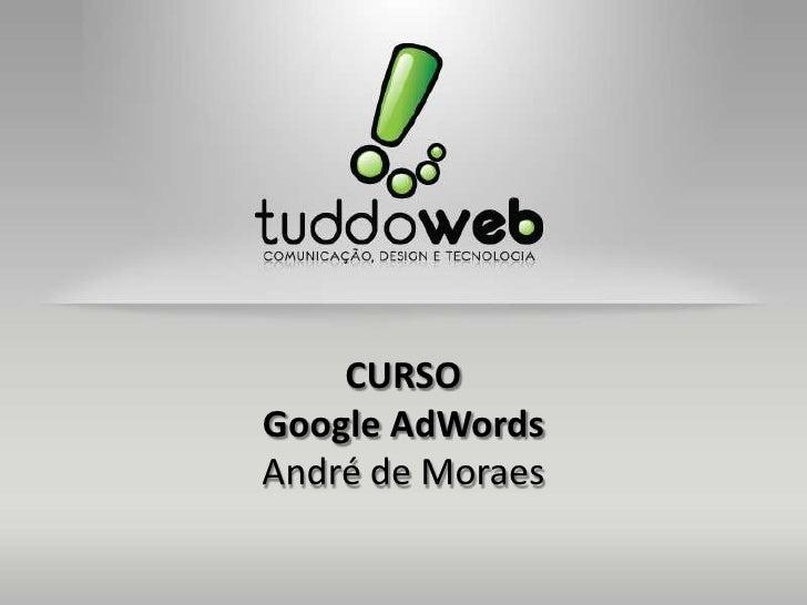 CURSOGoogle AdWordsAndré de Moraes